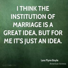 lara flynn boyle lara flynn boyle i think the institution of marriage