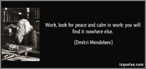 Work, look for peace and calm in work: you will find it nowhere else ...