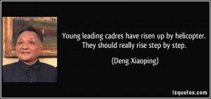 ... by helicopter. They should really rise step by step. - Deng Xiaoping