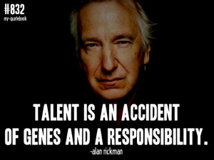 "... ."" -Alan Rickman quote submitted by onedifferentthanmost"
