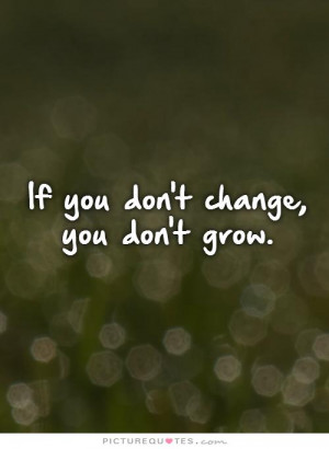 Change Quotes Growth Quotes Self Improvement Quotes Change Is Good ...