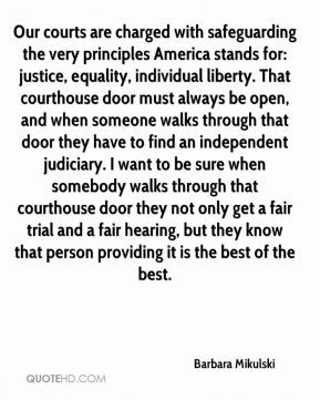 Barbara Mikulski - Our courts are charged with safeguarding the very ...