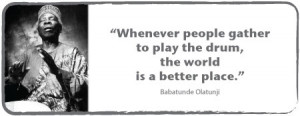 ... people gather to play the drum, the world is a better place.