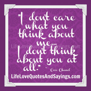 don't care what you think about me. I don't think about you at all ...