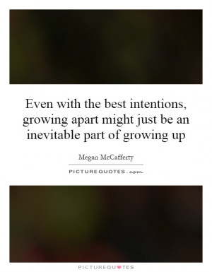 ... growing-apart-might-just-be-an-inevitable-part-of-growing-up-quote-1