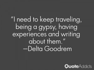need to keep traveling, being a gypsy, having experiences and ...