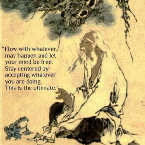 Flow with whatever may happen and let your mind be free. Stay centered ...