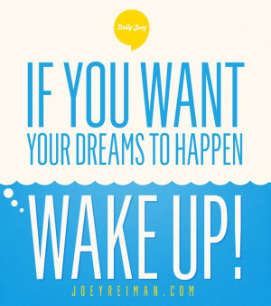 ... dreams to happen, wake up! #purpose #quotes #joeyreiman #brighthouse