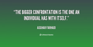 The bigger confrontation is the one an individual has with itself ...