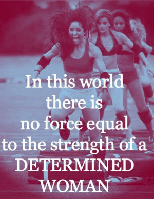 In this world there is no force equal to the strength of a determined ...