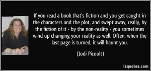 If you read a book that's fiction and you get caught in the characters ...
