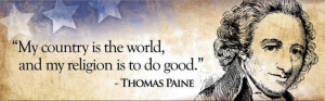 "... is the world, and my religion is to do good"" – Thomas Paine"