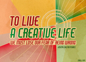 Quote of the Week: To Live A Creative Life, We Must Lose Our Fear Of ...