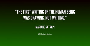The first writing of the human being was drawing, not writing.""