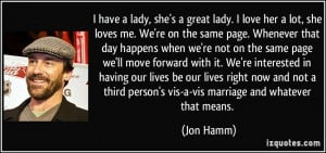 have a lady, she's a great lady. I love her a lot, she loves me. We ...