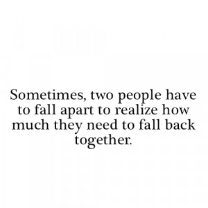 Fact Quote – Sometimes, two people have to fall apart to realize