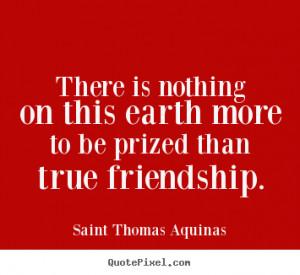 This Earth More Prized Than True Friendship Thomas Aquinas