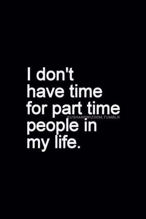 No part time people in my life