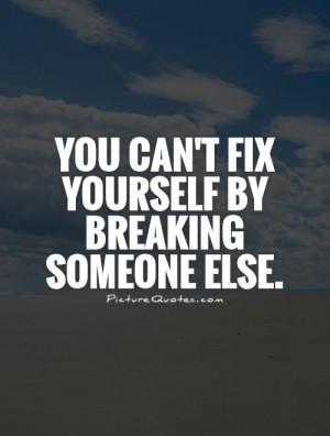 fix yourself by breaking someone else life quotes quotes quote life