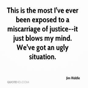 Jim Riddle - This is the most I've ever been exposed to a miscarriage ...