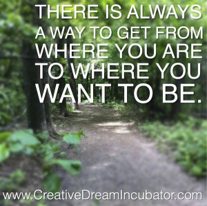 There is always a way to get from where you are to where you want to ...