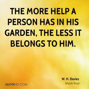 davies-poet-quote-the-more-help-a-person-has-in-his-garden-the.jpg