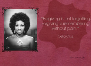 empowering quote about forgiveness from celia cruz # latinas # quotes