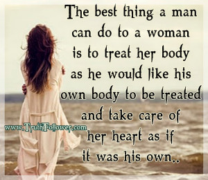 The best thing a man can do to a woman is to treat her body as he ...