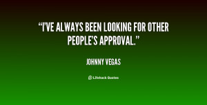 ve always been looking for other people's approval.""