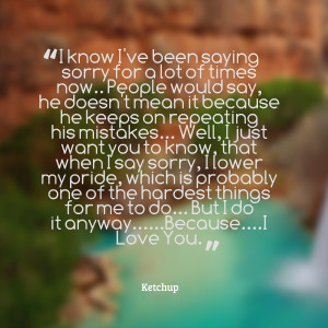 Quotes Picture: i know i've been saying sorry for a lot of times now ...