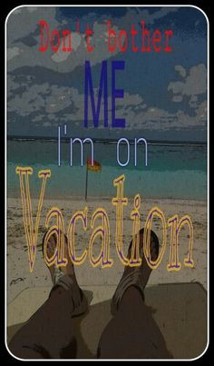 Don't bother me I'm on vacation#quotes#vacation