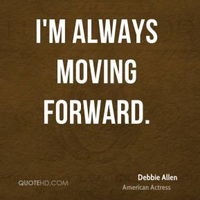Debbie Allen - I'm always moving forward.