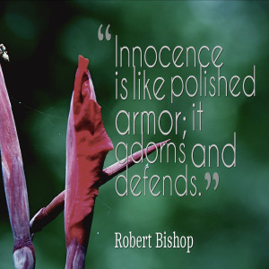Innocence is like polished armor it adorns and defends