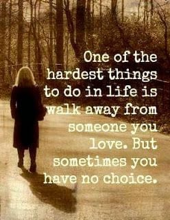 one-of-the-hardest-things-to-do-in-life-is-walk-away-from-someone-you ...