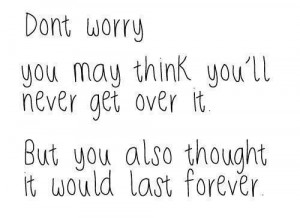 ... never get over it but you also thought it would last forever #quotes