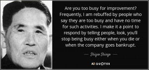 Are you too busy for improvement? Frequently, I am rebuffed by people ...