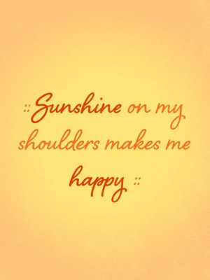 Music And Sunshine Quotes, Happy Sunshine Quotes, John Denver Quotes ...