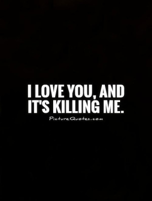 Love You Quotes Confused Love Quotes Bad Relationship Quotes Killing ...