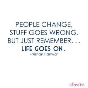 People change, stuff goes wrong, but just remember, life goes on.