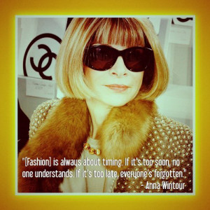 Fashion quote by Anna Wintour… it's about timing.