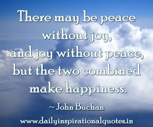 ... Joy,and Joy Without Peace,but the two Combined Make Happiness