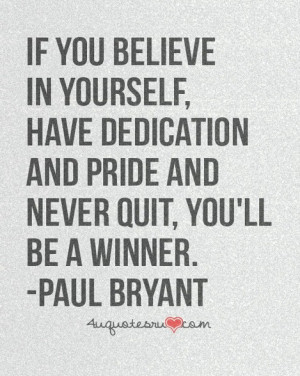 ... And Pride And Never Quit, You'll Be A Winner - Belief Quote