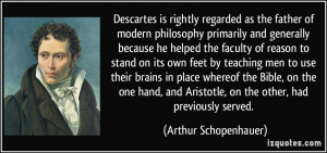 Descartes is rightly regarded as the father of modern philosophy ...