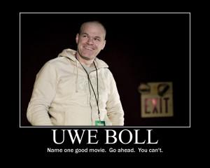 Uwe Boll Motivational Poster; Uwe Boll: Name one good movie. Go ahead ...