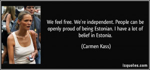 We feel free. We're independent. People can be openly proud of being ...