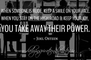... high road & keep your joy, you take away their power. ~ Joel Osteen