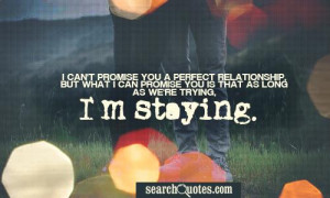can't promise you a perfect relationship, but what I can promise you ...