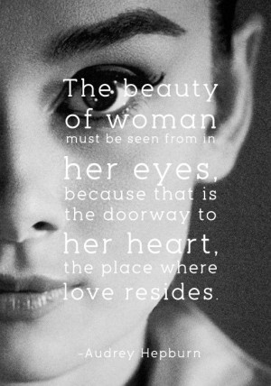 ... doorway to her heart, the place where love resides. - Audrey Hepburn