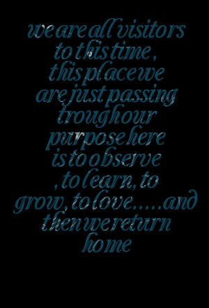 Quotes Picture: we are all visitors to this time , this place we are ...