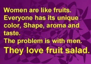 women are like fruits everyone has its unique color shape aroma and ...